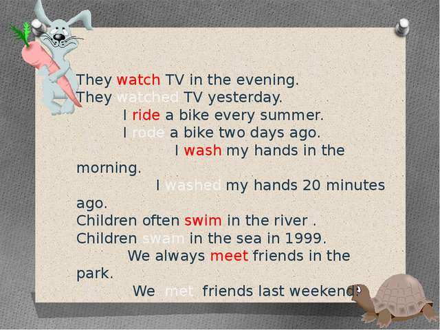 They watch TV in the evening. They watched TV yesterday. I ride a bike every...