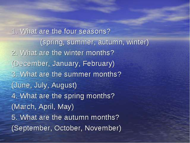 1. What are the four seasons? (spring, summer, autumn, winter) 2. What are th...