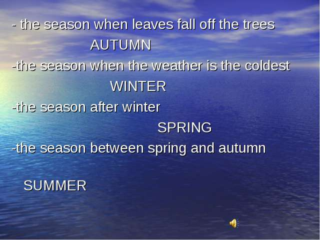 - the season when leaves fall off the trees AUTUMN -the season when the weath...