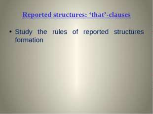 Reported structures: 'that'-clauses Study the rules of reported structures fo