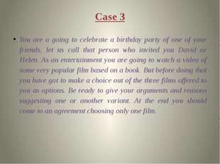 Case 3 You are a going to celebrate a birthday party of one of your friends,