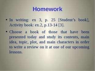 Homework In writing: ex 3, p. 25 [Student's book], Activity book: ex.2, p.13-