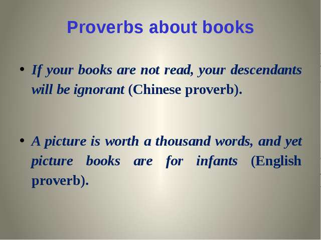 Proverbs about books If your books are not read, your descendants will be ign...
