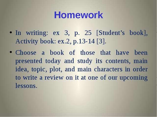 Homework In writing: ex 3, p. 25 [Student's book], Activity book: ex.2, p.13-...