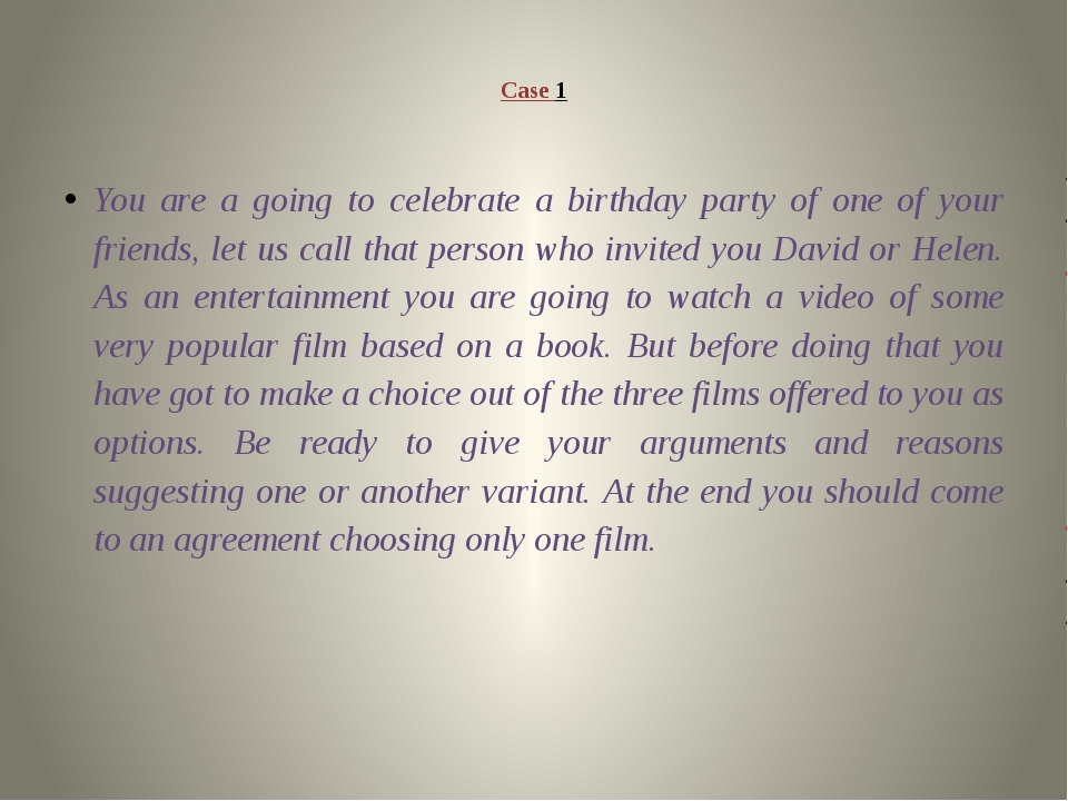 Case 1 You are a going to celebrate a birthday party of one of your friends,...