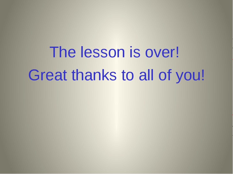 The lesson is over! Great thanks to all of you!