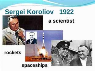 Sergei Koroliov 1922 a scientist spaceships rockets