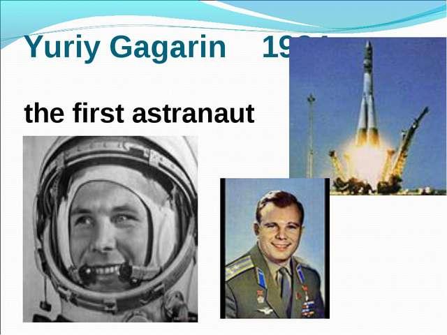 Yuriy Gagarin 1934 the first astranaut