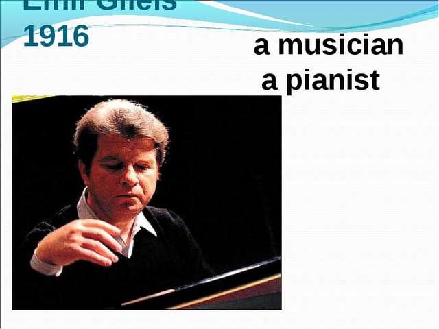 Emil Gilels 1916 a musician a pianist