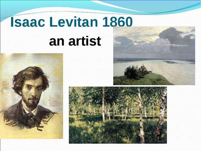 Isaac Levitan 1860 an artist