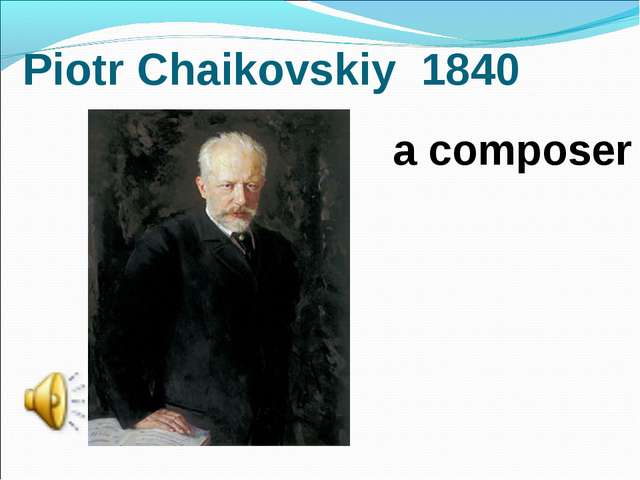 Piotr Chaikovskiy 1840 a composer