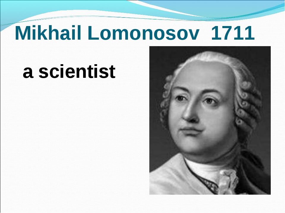Mikhail Lomonosov 1711 a scientist
