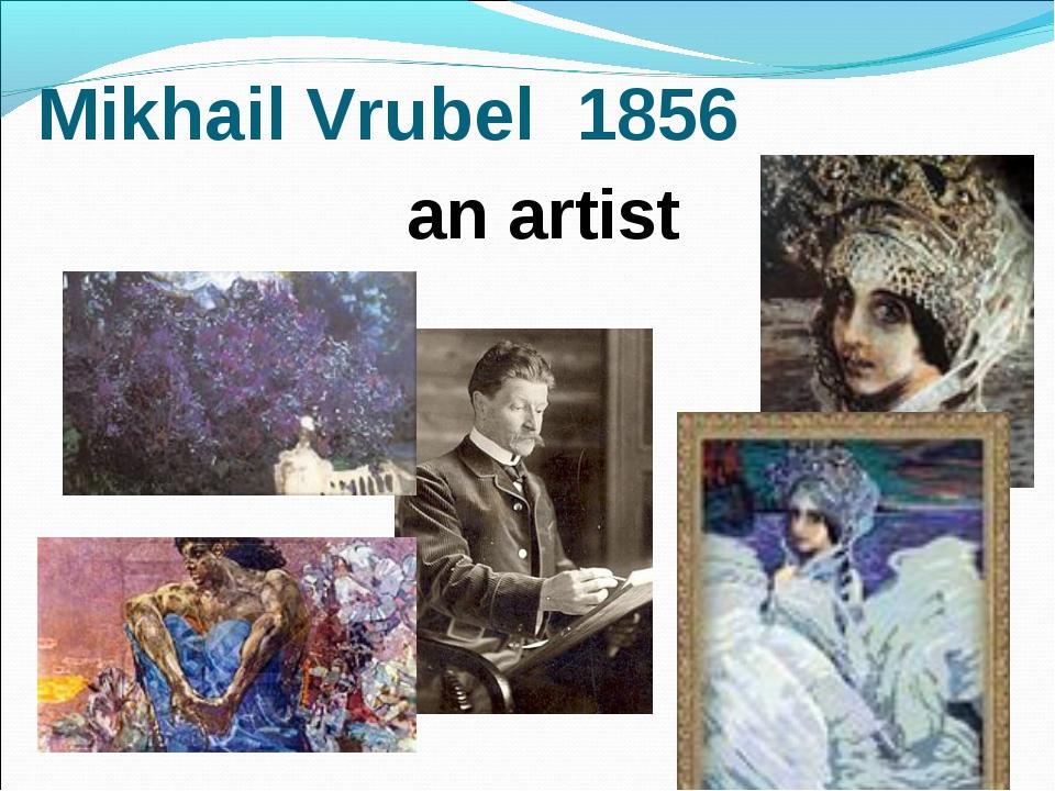 Mikhail Vrubel 1856 an artist