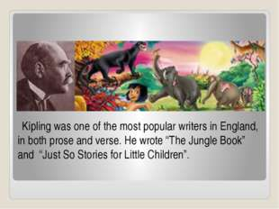Kipling was one of the most popular writers in England, in both prose and ve