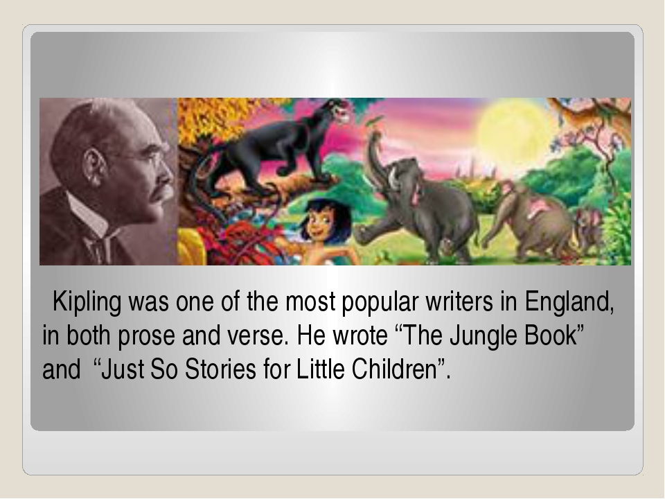 Kipling was one of the most popular writers in England, in both prose and ve...