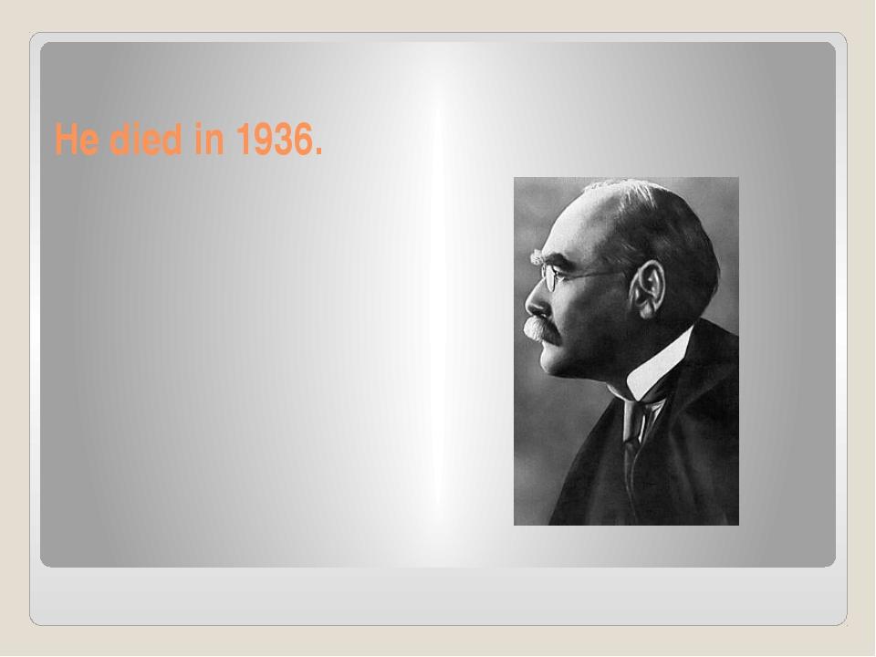 He died in 1936.