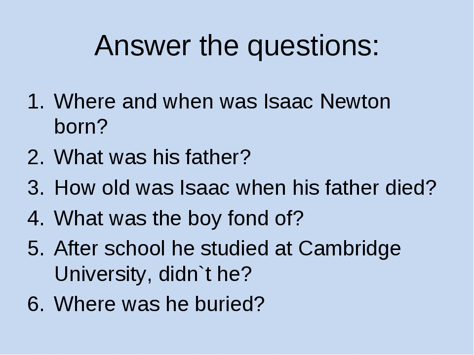 Answer the questions: Where and when was Isaac Newton born? What was his fath...
