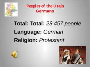 Peoples of the Urals Germans Total: Total: 28 457 people Language: German Rel