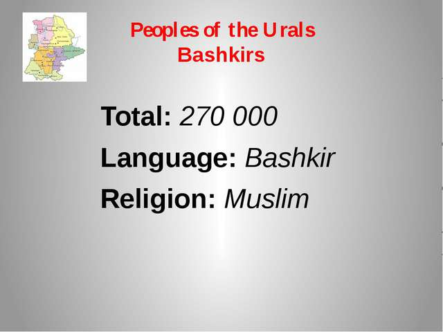 Peoples of the Urals Bashkirs Total: 270 000 Language: Bashkir Religion: Muslim