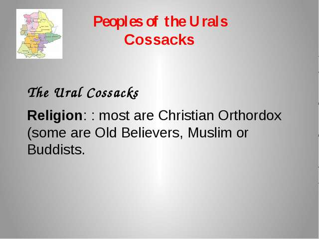 Peoples of the Urals Cossacks The Ural Cossacks Religion: : most are Christia...