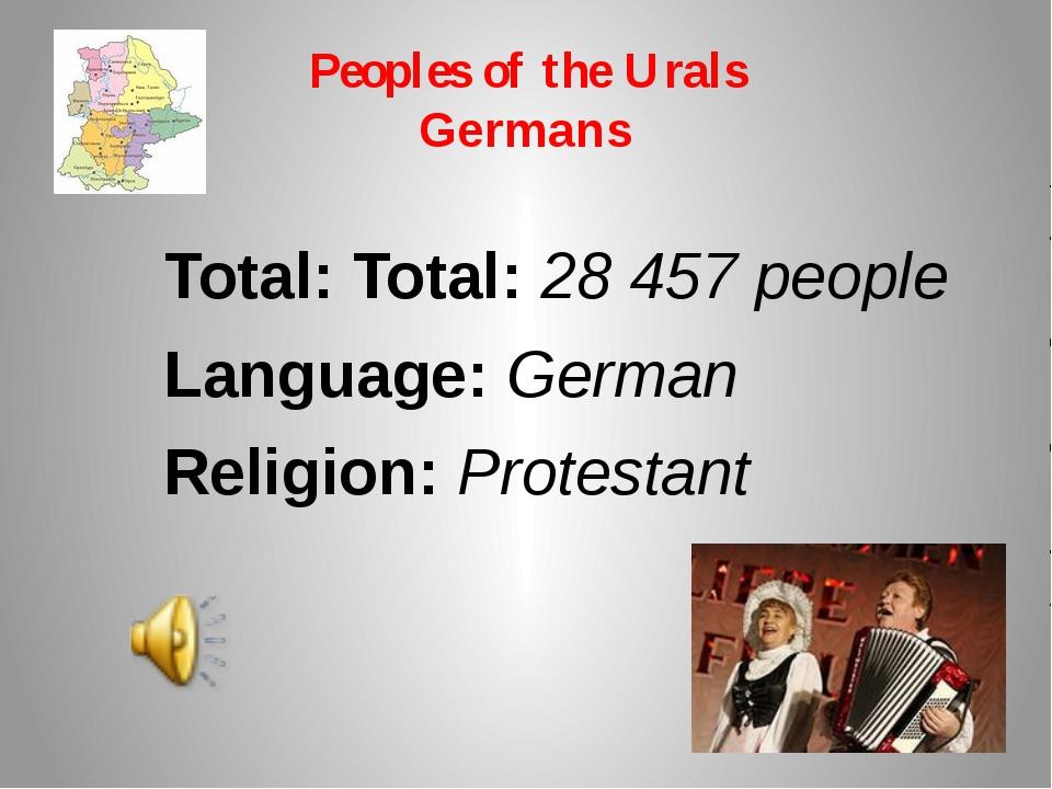 Peoples of the Urals Germans Total: Total: 28 457 people Language: German Rel...