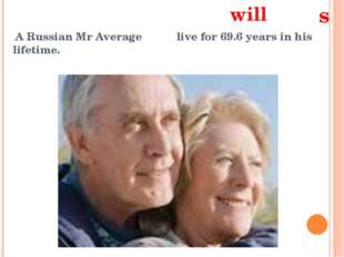 A Russian Mr Average live for 69.6 years in his lifetime. will s