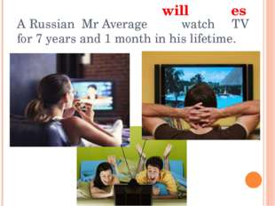 A Russian Mr Average watch TV for 7 years and 1 month in his lifetime. will es