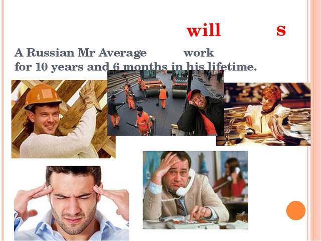 A Russian Mr Average work for 10 years and 6 months in his lifetime. will s