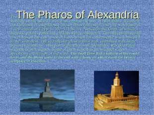 The ALEXANDRIA lighthouse was a huge tower with the height of 120 m, standing