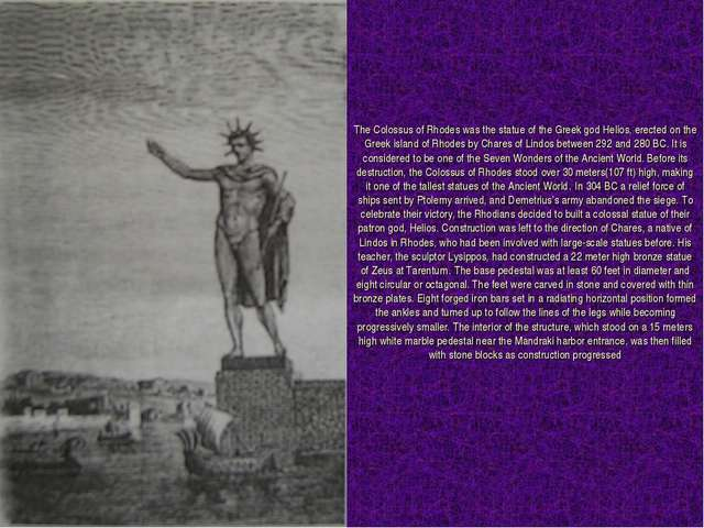 The Colossus of Rhodes was the statue of the Greek god Helios, erected on the...