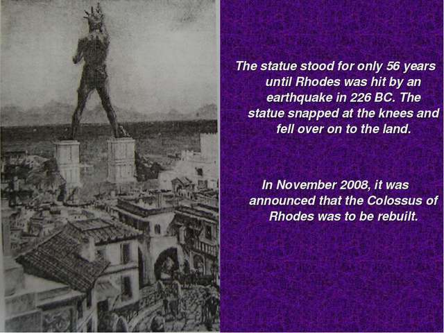 The statue stood for only 56 years until Rhodes was hit by an earthquake in...