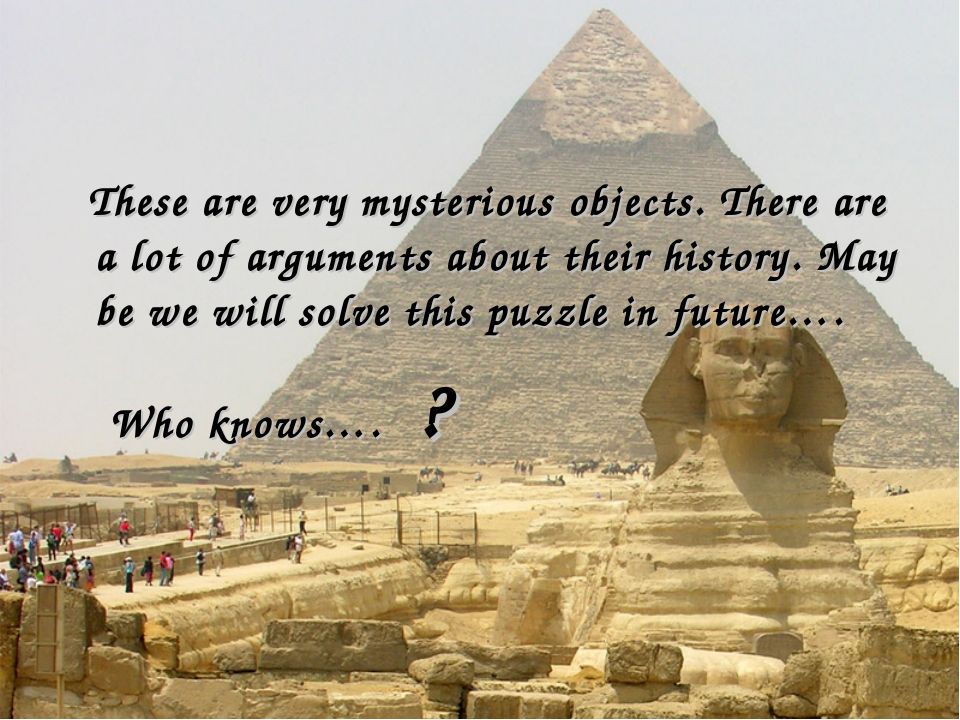 These are very mysterious objects. There are a lot of arguments about their...