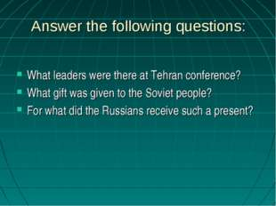 Answer the following questions: What leaders were there at Tehran conference?