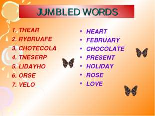JUMBLED WORDS HEART FEBRUARY CHOCOLATE PRESENT HOLIDAY ROSE LOVE 1. THEAR 2.