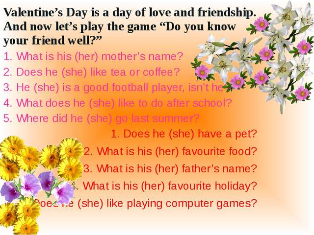 Valentine's Day is a day of love and friendship. And now let's play the game...