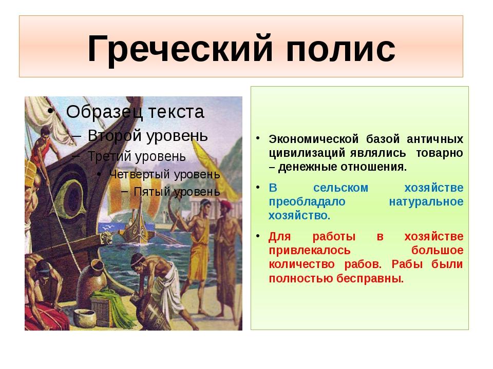 Греческий полис Экономической базой античных цивилизаций являлись товарно – д...