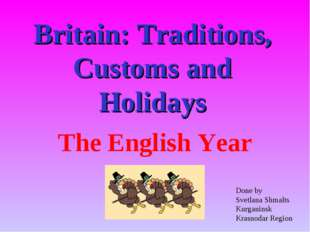 Britain: Traditions, Customs and Holidays The English Year Done by Svetlana S