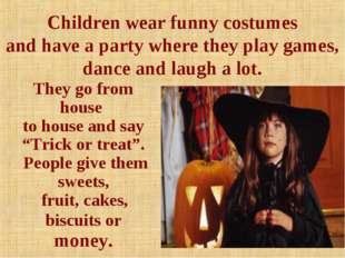 Children wear funny costumes and have a party where they play games, dance a