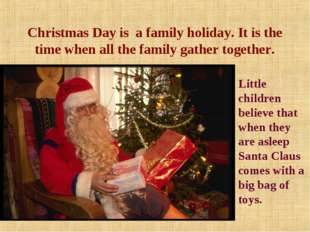 Christmas Day is a family holiday. It is the time when all the family gather