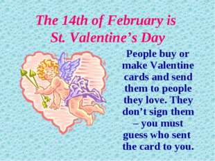 The 14th of February is St. Valentine's Day People buy or make Valentine card