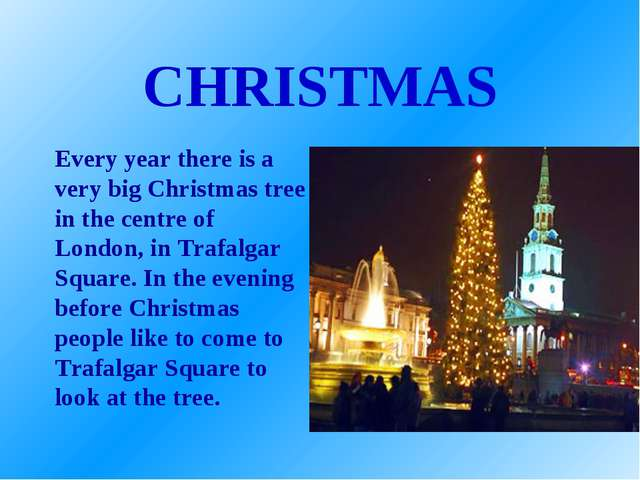 CHRISTMAS Every year there is a very big Christmas tree in the centre of Lond...