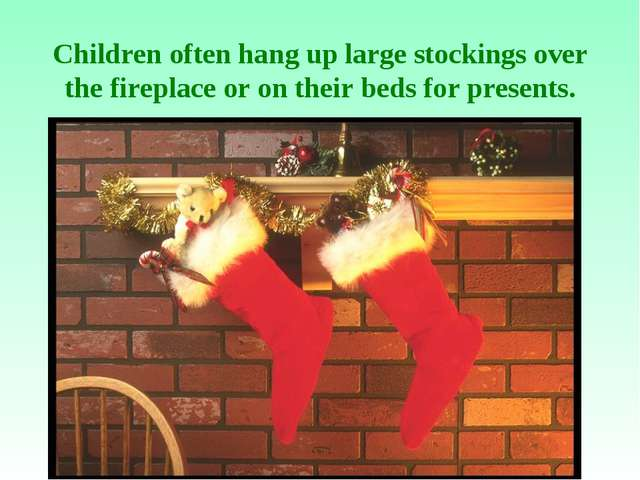Children often hang up large stockings over the fireplace or on their beds f...