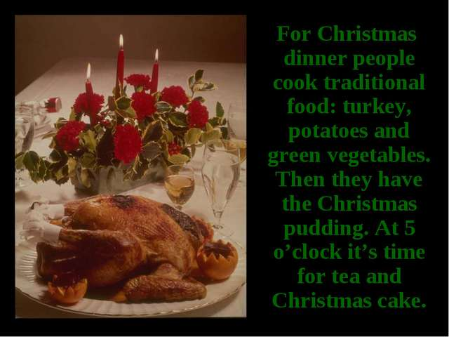 For Christmas dinner people cook traditional food: turkey, potatoes and gree...