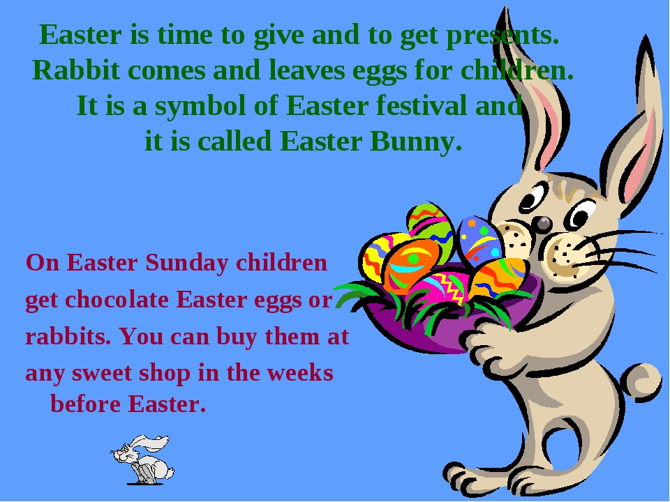 Easter is time to give and to get presents. Rabbit comes and leaves eggs for...