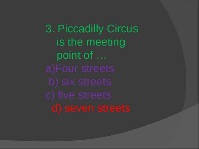3. Piccadilly Circus is the meeting point of … a)Four streets b) six streets...