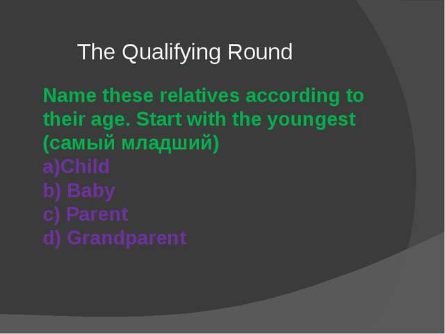 The Qualifying Round Name these relatives according to their age. Start with...