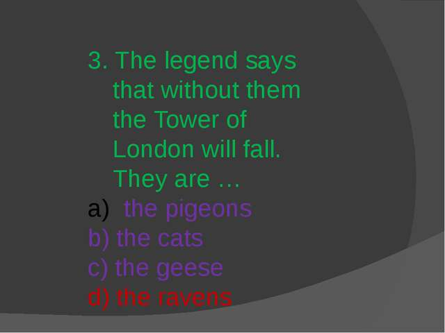 3. The legend says that without them the Tower of London will fall. They are...