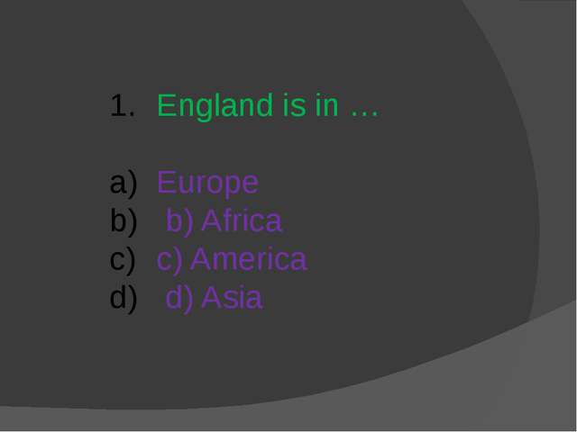 England is in … Europe b) Africa c) America d) Asia
