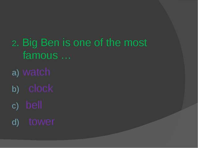 2. Big Ben is one of the most famous … watch clock bell tower
