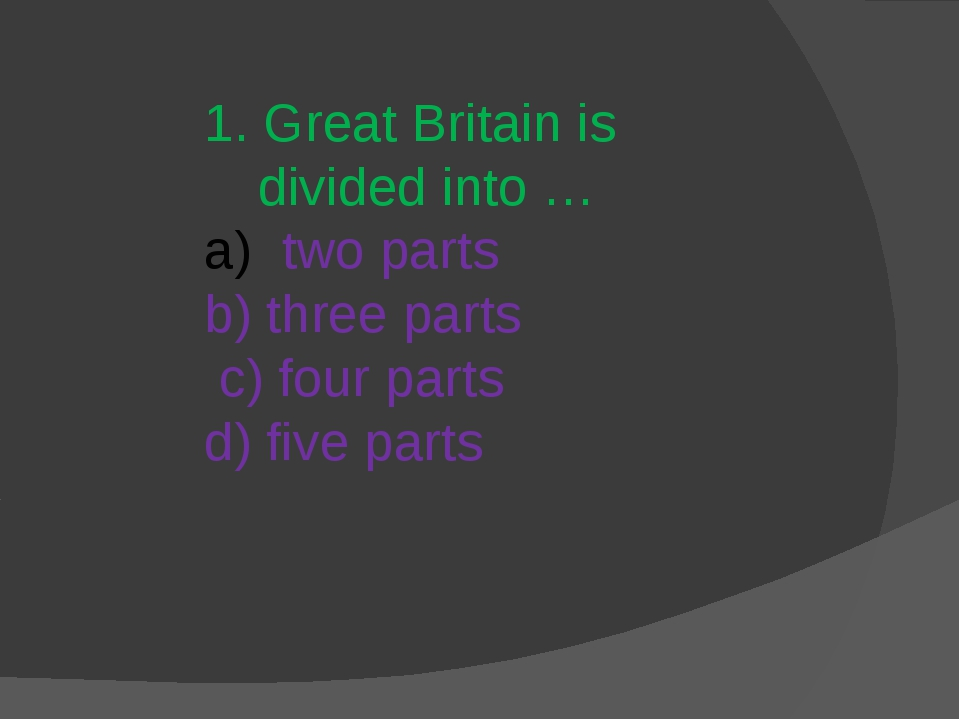 1. Great Britain is divided into … two parts b) three parts c) four parts d)...